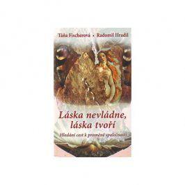 Knihy Láska nevládne, láska tvoří - Hledání cest k proměně společnosti (Táňa Fischerová, Radomil Hradil)