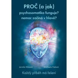Knihy Proč (a jak) psychosomatika funguje? nemoc začíná v hlavě? (MUDr. Jarmila Klímová, Mgr. Michaela Fialová)