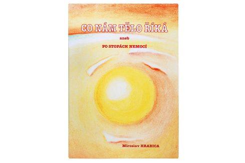 Knihy Co nám tělo říká aneb po stopách nemocí (Ing. Miroslav Hrabica) Knihy