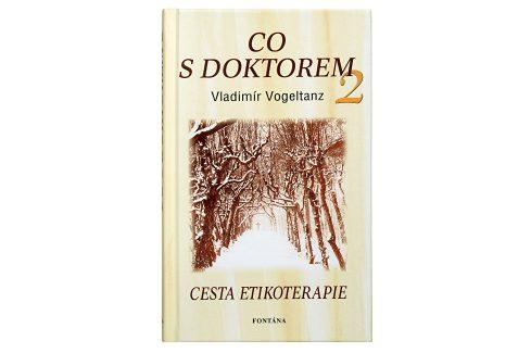 Knihy Co s doktorem - cesta etikoterapie II. díl (Vladimír Vogeltanz) Knihy