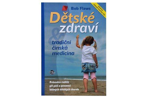 Knihy Dětské zdraví & tradiční čínská medicína (Bob Flaws) Knihy