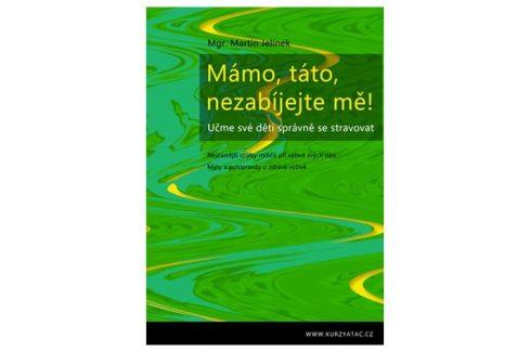 Knihy Mámo, táto, nezabíjejte mě! (Mgr. Martin Jelínek) Knihy