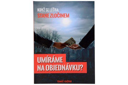 Knihy Umíráme na objednávku (Tomáš Kašpar) Knihy o zdraví